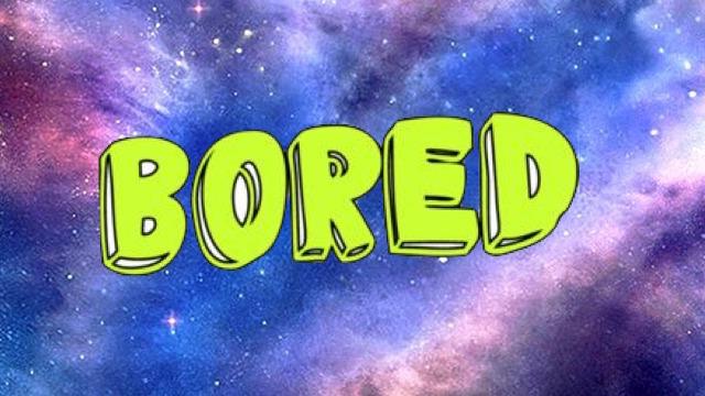 Bored???
